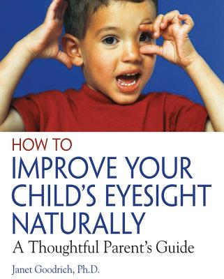 How to Improve Your Child's Eyesight Naturally By Goodrich, Janet